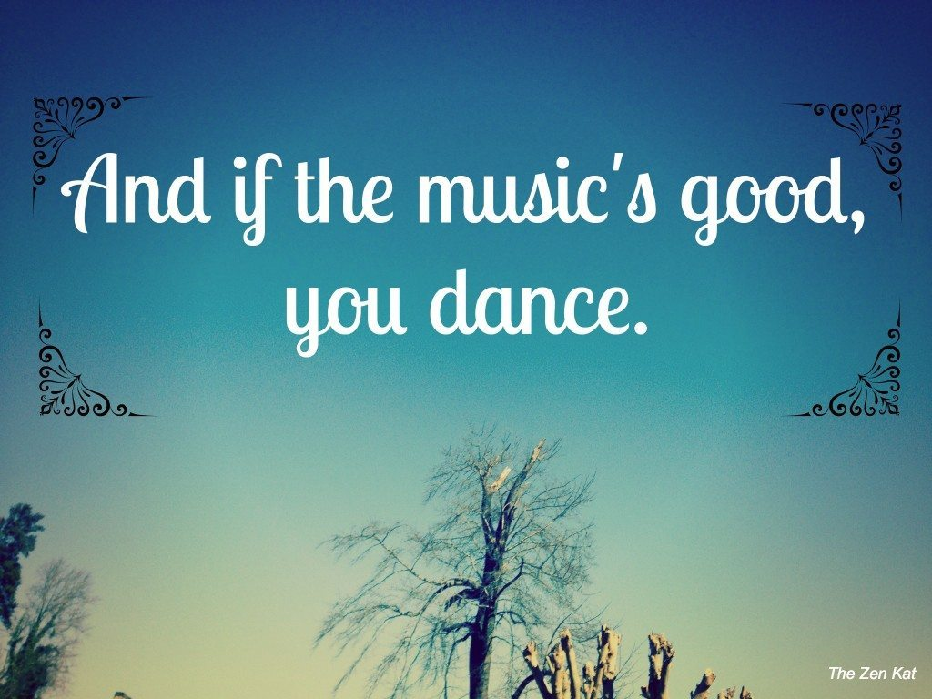 dance-if-the-musics-good.jpg