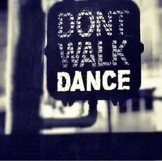 dance dont walk